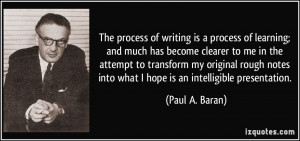 The process of writing is a process of learning; and much has become ...