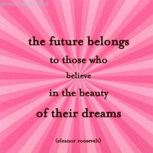 ... to those who believe in the beauty of their Dreams ~ Future Quote