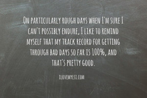 ... for getting through bad days so far is 100% and that's pretty good