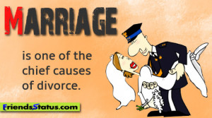 Marriage is one of the chief causes of divorce. – AnonMen marry