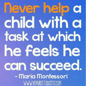 Early childhood education quotes never help a child with a task at ...