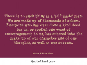 Quote about success - There is no such thing as a 'self-made' man. we ...