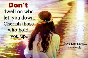 Don't dwell on who let you down...