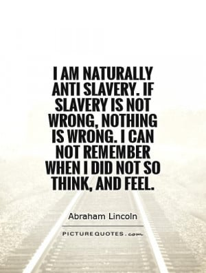 am-naturally-anti-slavery-if-slavery-is-not-wrong-nothing-is-wrong-i ...