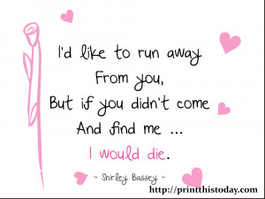 like to run away from you but if you didn't come and find me ... I ...