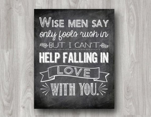Wise Men Say Only Fools Rush In But I Can't Help Falling In Love With ...