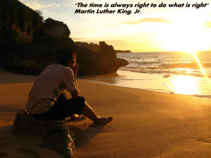 """The Time Is Always Right to Do What Is Right"""" ~ Life Quote"""