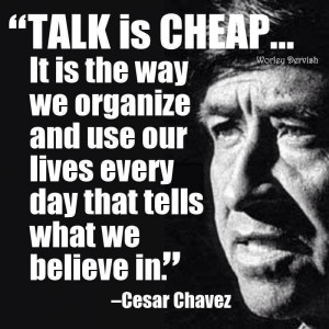 cesar-chavez-quote-talk-is-cheap