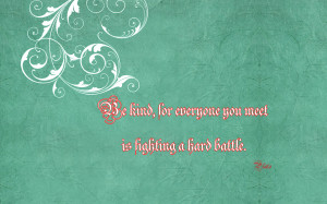 ... kind, for everyone you meet is fighting a hard battle quote wallpaper