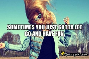 Back > Quotes For > Just Have Fun Quotes Tumblr