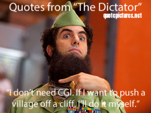 The Dictator Quotes - I don't need CGI. If I want to push a village ...