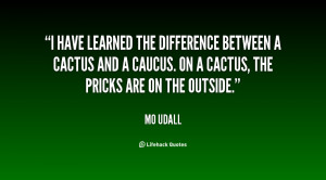 ... cactus and a caucus. On a cactus, the pricks are on the outside