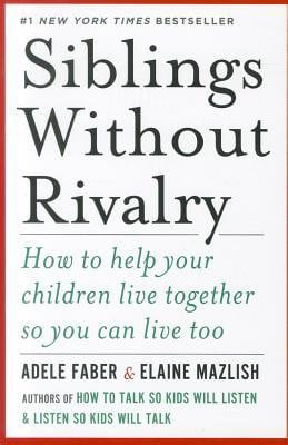 Siblings Without Rivalry: How to Help Your Children Live Together So ...