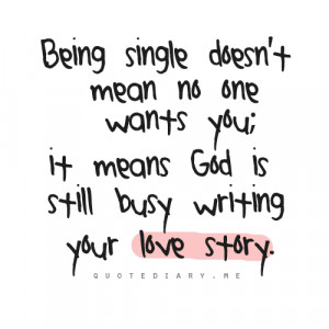 Being single doesn't mean no one wants you… it means god is busy ...