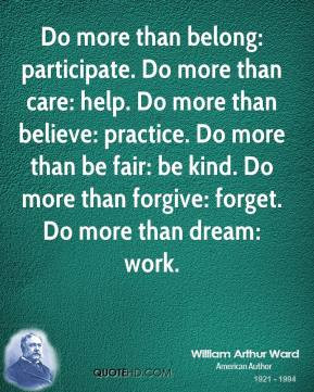 ... -arthur-ward-quote-do-more-than-belong-participate-do-more-than.jpg