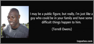 ... family and have some difficult things happen to him. - Terrell Owens