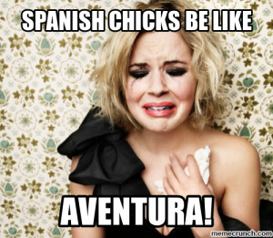 spanish chicks be like Nov 07 23:11 UTC 2013