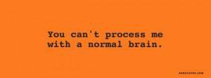 You Can't Process Me With A Normal Brain Facebook Cover