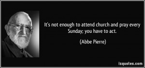 ... not enough to attend church and pray every Sunday; you have to act