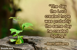 The day the Lord created hope was probably the same day he created ...