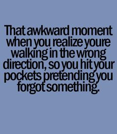 That Awkward Moment Quotes | That awkward moment when you realize you ...