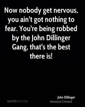 John Dillinger - Now nobody get nervous, you ain't got nothing to fear ...