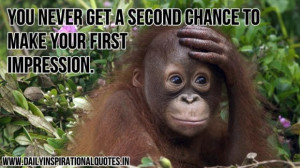 You never get a second chance to make your first impression anonymous