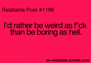 me weird true my life i can relate so true teen quotes relatable funny ...