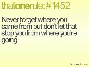 ... you came from but don't let that stop you from where you're going