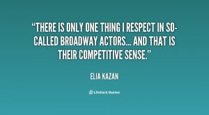 There is only one thing I respect in so-called Broadway actors... and ...