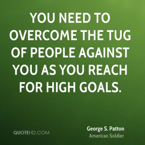 You need to overcome the tug of people against you as you reach for ...