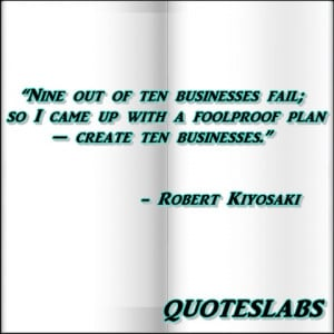 ... Came Up With A Foolproof Plan - Create Ten Businesses ~ Business Quote