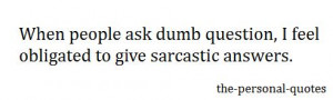 people Personal questions sarcastic relate dumb sarcasm answers