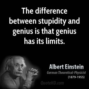 The difference between stupidity and genius is that genius has its ...