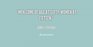 quote-James-Stephens-men-come-of-age-at-sixty-women-112046_1.png