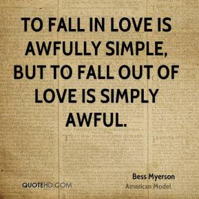 To fall in love is awfully simple, but to fall out of love is simply ...