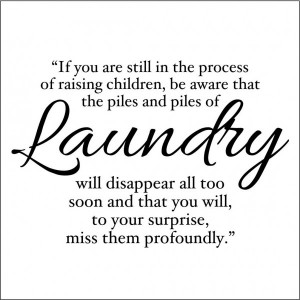 ... Children, Be Aware that the Piles and Piles of Laundry Will Disappear