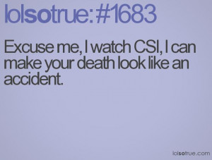 excuse me, i was csi, i can make your death look like an accident