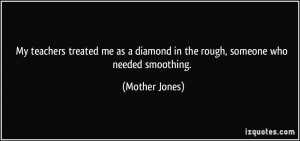 My teachers treated me as a diamond in the rough, someone who needed ...