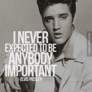 Anybody Important Elvis Presley Expectations Quote Picture