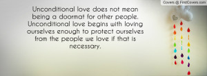 Unconditional love does not mean being a doormat for other people ...