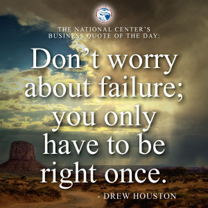 "... about failure; you only have to be right once."" — Drew Houston"