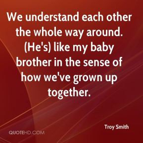 We understand each other the whole way around. (He's) like my baby ...