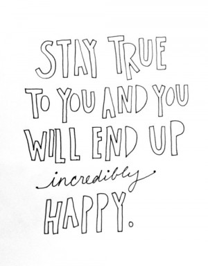 happy, incredible, love, quote, stay, true, who you are, you