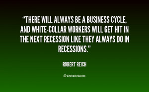 quote-Robert-Reich-there-will-always-be-a-business-cycle-53313.png