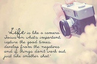 Life Is Like A Camera Focus on What's Important Capture The Good ...