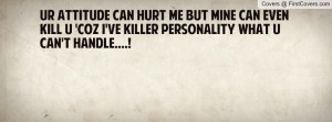 HuRt Me But MiNE Can EveN kiLL U 'Coz I've KillER PerSoNaLitY What U ...