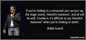 If you're choking in a restaurant you can just say the magic words ...