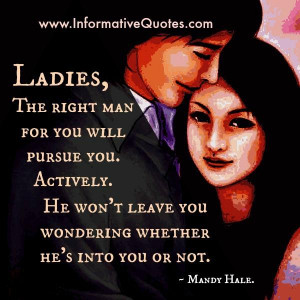 The Right man for you will pursue you