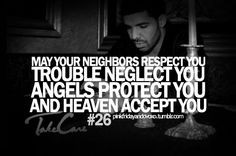 Drake Let Heaven Accept You quotes - 1. May your neighbors respect you ...